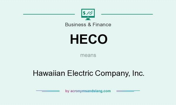 What does HECO mean? It stands for Hawaiian Electric Company, Inc.
