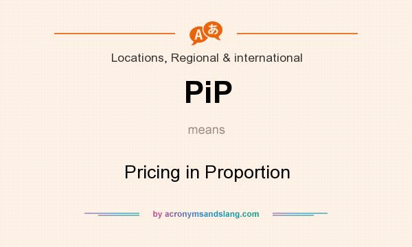What does PiP mean? It stands for Pricing in Proportion