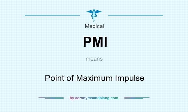 What does PMI mean? It stands for Point of Maximum Impulse