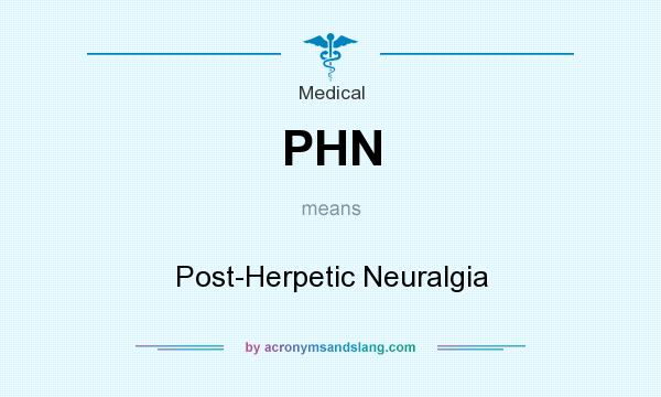 What does PHN mean? It stands for Post-Herpetic Neuralgia