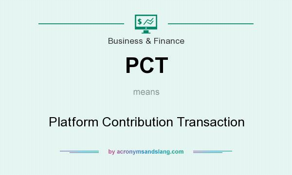 What does PCT mean? It stands for Platform Contribution Transaction
