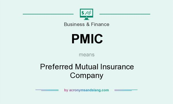 What does PMIC mean? It stands for Preferred Mutual Insurance Company
