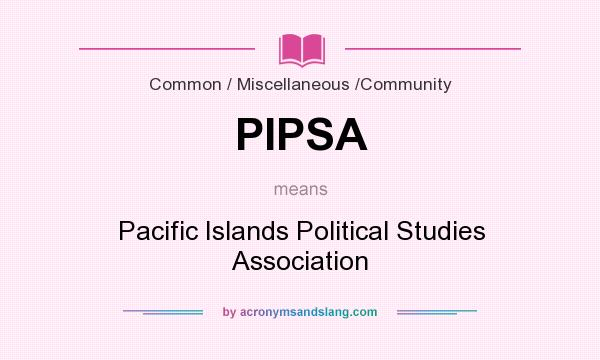 What does PIPSA mean? It stands for Pacific Islands Political Studies Association