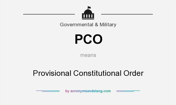 What does PCO mean? It stands for Provisional Constitutional Order