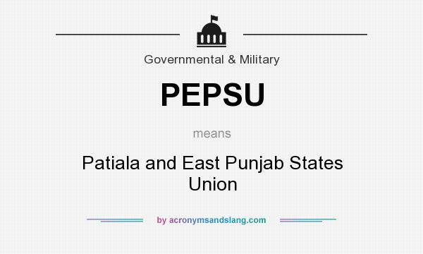 What does PEPSU mean? It stands for Patiala and East Punjab States Union