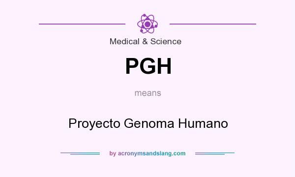 What does PGH mean? It stands for Proyecto Genoma Humano
