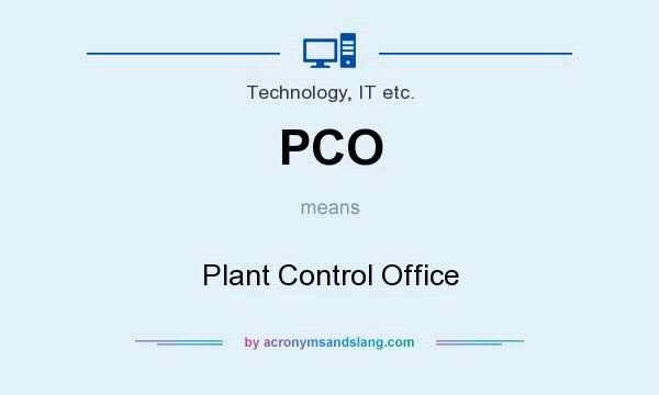 What does PCO mean? It stands for Plant Control Office