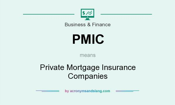What does PMIC mean? It stands for Private Mortgage Insurance Companies