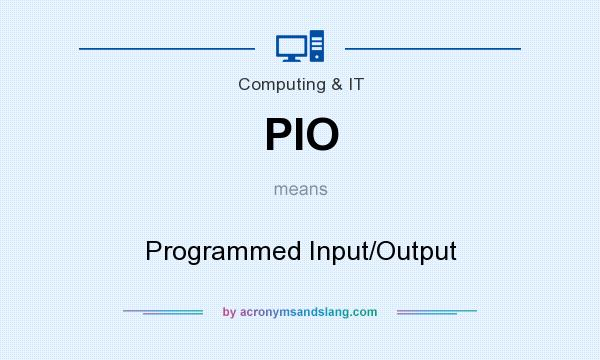 What does PIO mean? It stands for Programmed Input/Output