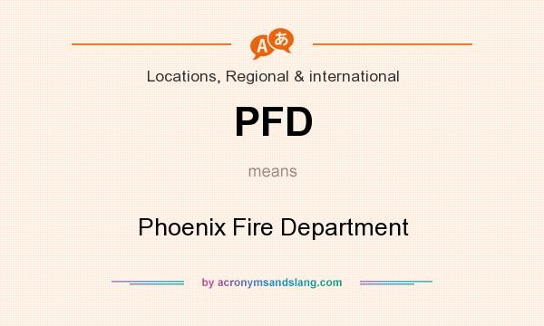 What does PFD mean? It stands for Phoenix Fire Department