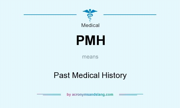 What does PMH mean? It stands for Past Medical History