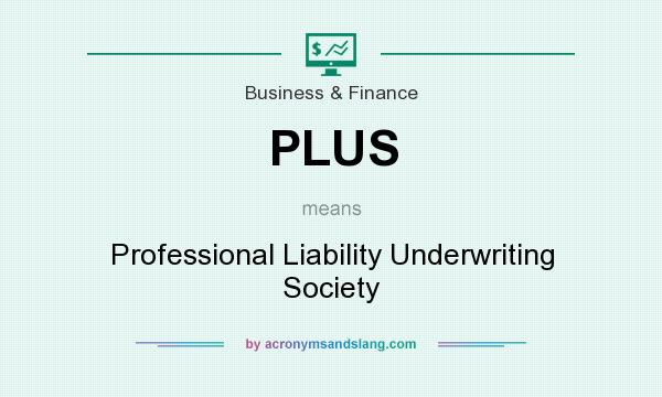 What does PLUS mean? It stands for Professional Liability Underwriting Society