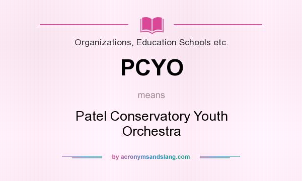 What does PCYO mean? It stands for Patel Conservatory Youth Orchestra
