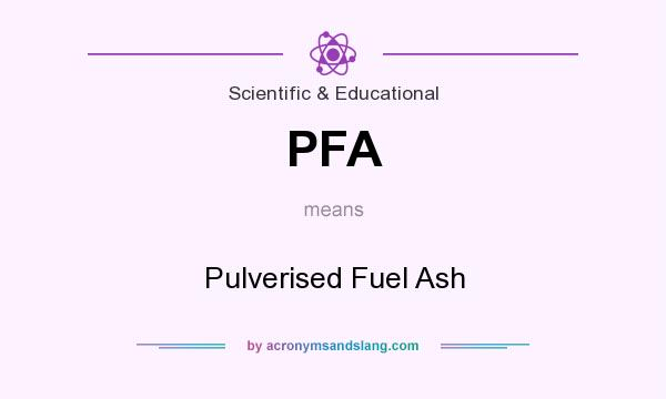 What does PFA mean? It stands for Pulverised Fuel Ash