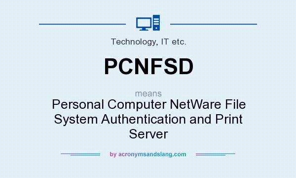 What does PCNFSD mean? It stands for Personal Computer NetWare File System Authentication and Print Server