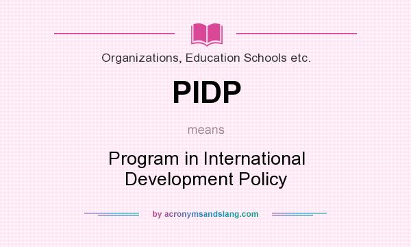 What does PIDP mean? It stands for Program in International Development Policy