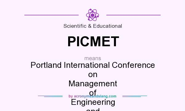 What does PICMET mean? It stands for Portland International Conference on Management of Engineering and Technology