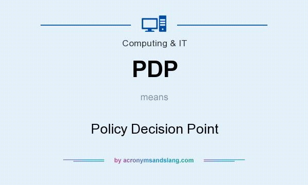 What does PDP mean? It stands for Policy Decision Point