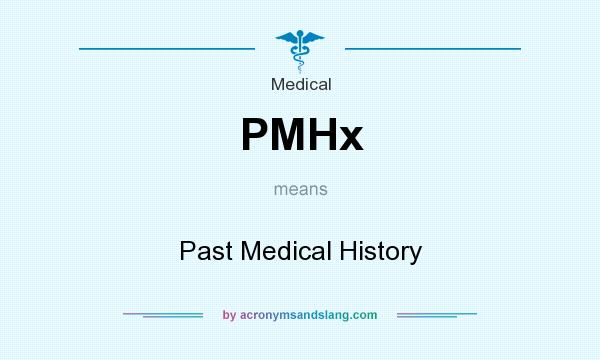 What does PMHx mean? It stands for Past Medical History