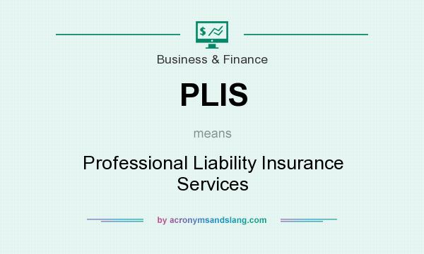 What does PLIS mean? It stands for Professional Liability Insurance Services