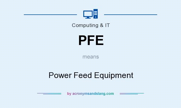 What does PFE mean? It stands for Power Feed Equipment