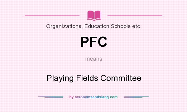 What does PFC mean? It stands for Playing Fields Committee