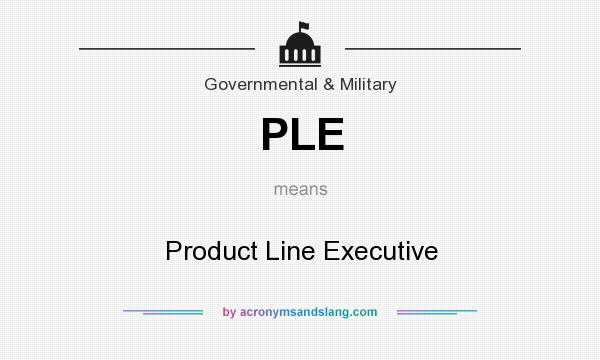What does PLE mean? It stands for Product Line Executive
