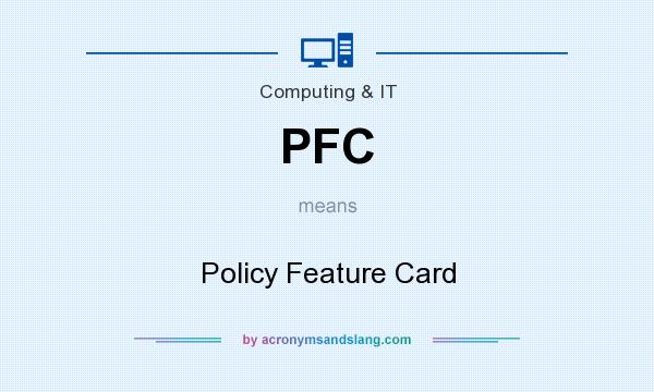 What does PFC mean? It stands for Policy Feature Card