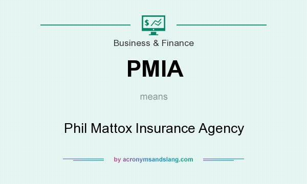 What does PMIA mean? It stands for Phil Mattox Insurance Agency