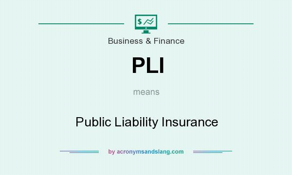 What does PLI mean? It stands for Public Liability Insurance