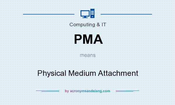 What does PMA mean? It stands for Physical Medium Attachment