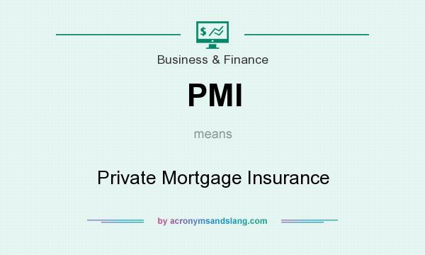 What does PMI mean? It stands for Private Mortgage Insurance