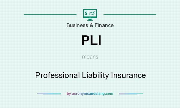 What does PLI mean? It stands for Professional Liability Insurance