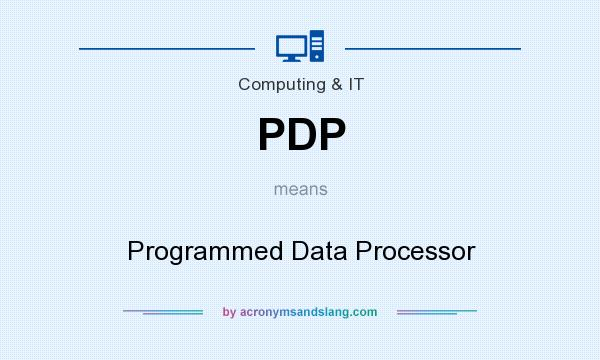 What does PDP mean? It stands for Programmed Data Processor