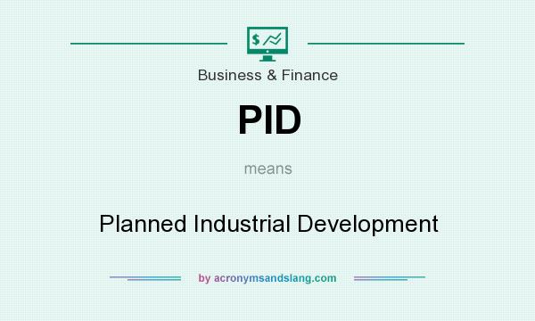What does PID mean? It stands for Planned Industrial Development