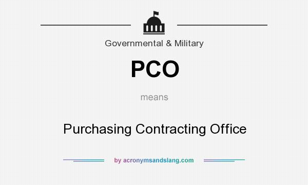 What does PCO mean? It stands for Purchasing Contracting Office
