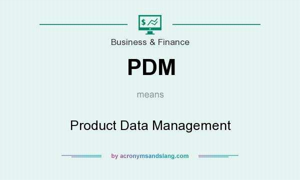What does PDM mean? It stands for Product Data Management
