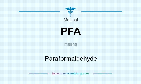 What does PFA mean? It stands for Paraformaldehyde