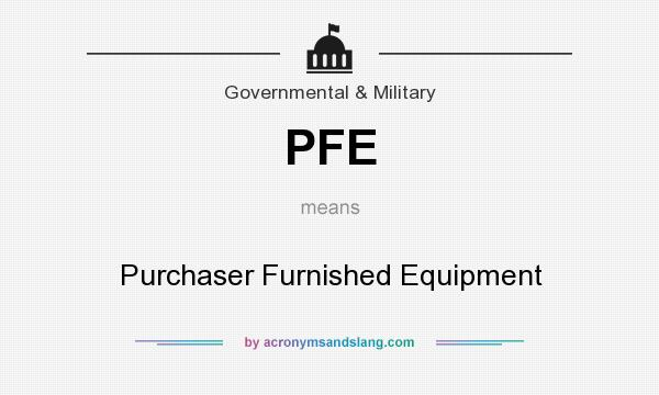 What does PFE mean? It stands for Purchaser Furnished Equipment