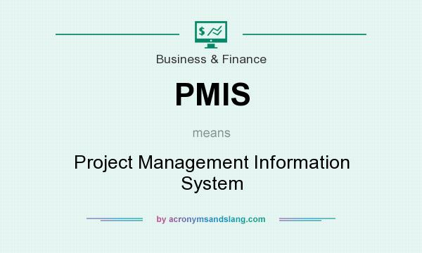 What does PMIS mean? It stands for Project Management Information System