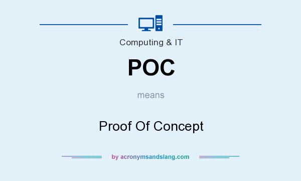 What does POC mean? It stands for Proof Of Concept