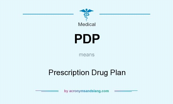 What does PDP mean? It stands for Prescription Drug Plan