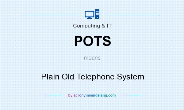 What does POTS mean? It stands for Plain Old Telephone System