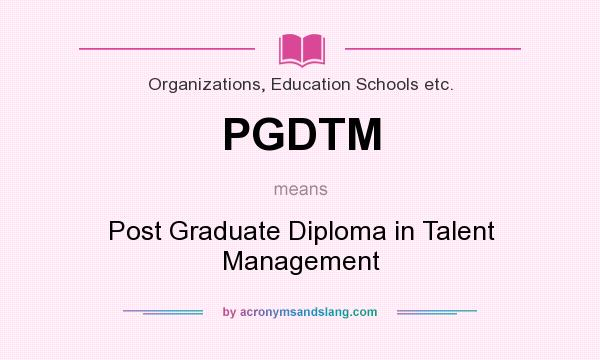 What does PGDTM mean? It stands for Post Graduate Diploma in Talent Management
