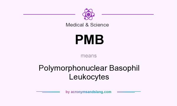 What does PMB mean? It stands for Polymorphonuclear Basophil Leukocytes