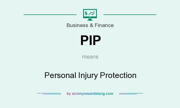 What does PIP mean? It stands for Personal Injury Protection