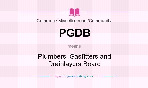 What does PGDB mean? It stands for Plumbers, Gasfitters and Drainlayers Board