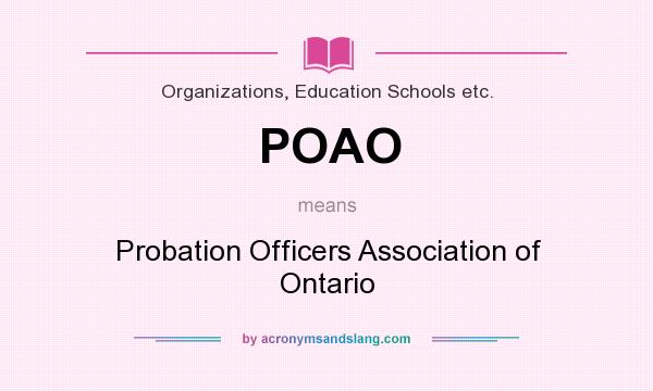 What does POAO mean? It stands for Probation Officers Association of Ontario