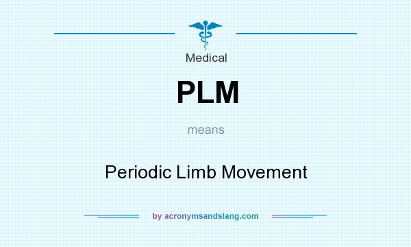 What does PLM mean? It stands for Periodic Limb Movement