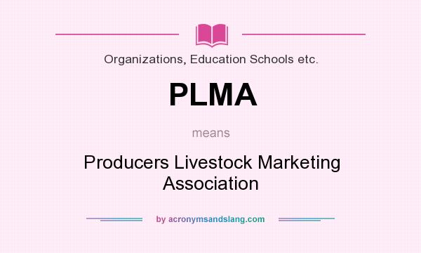What does PLMA mean? It stands for Producers Livestock Marketing Association
